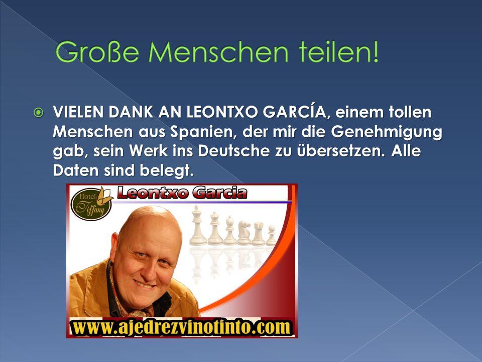 VIELEN DANK AN LEONTXO GARCÍA, einem tollen Menschen aus Spanien, der mir die Genehmigung gab, sein Werk ins Deutsche zu übersetzen.