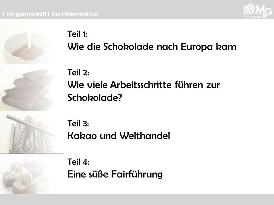 Teil 1: Wie die Schokolade nach Europa kam Teil 2: Wie viele Arbeitsschritte führen zur Schokolade? Teil 3: Kakao und Welthandel Teil 4: Eine süße Fai