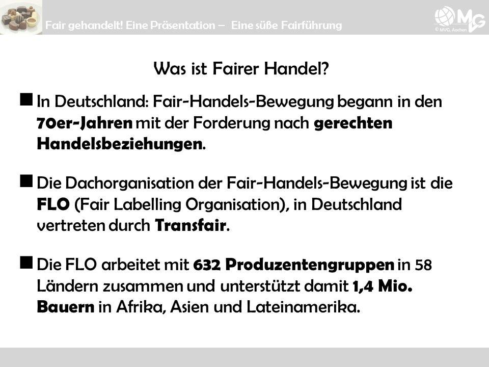 Was ist Fairer Handel? In Deutschland: Fair-Handels-Bewegung begann in den 70er-Jahren mit der Forderung nach gerechten Handelsbeziehungen. Die Dachor