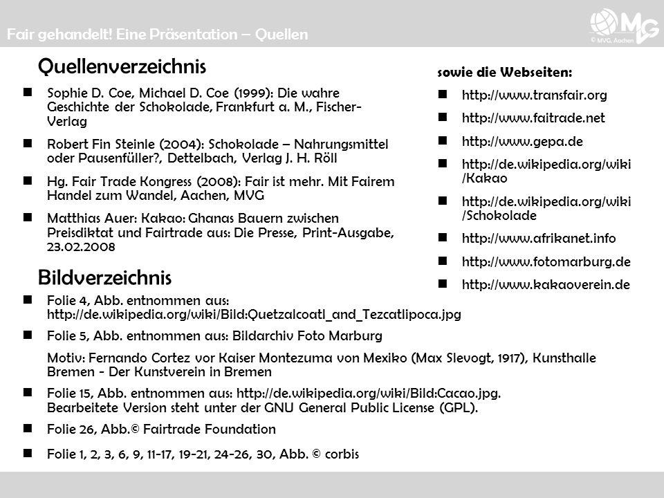 Quellenverzeichnis Sophie D. Coe, Michael D. Coe (1999): Die wahre Geschichte der Schokolade, Frankfurt a. M., Fischer- Verlag Robert Fin Steinle (200