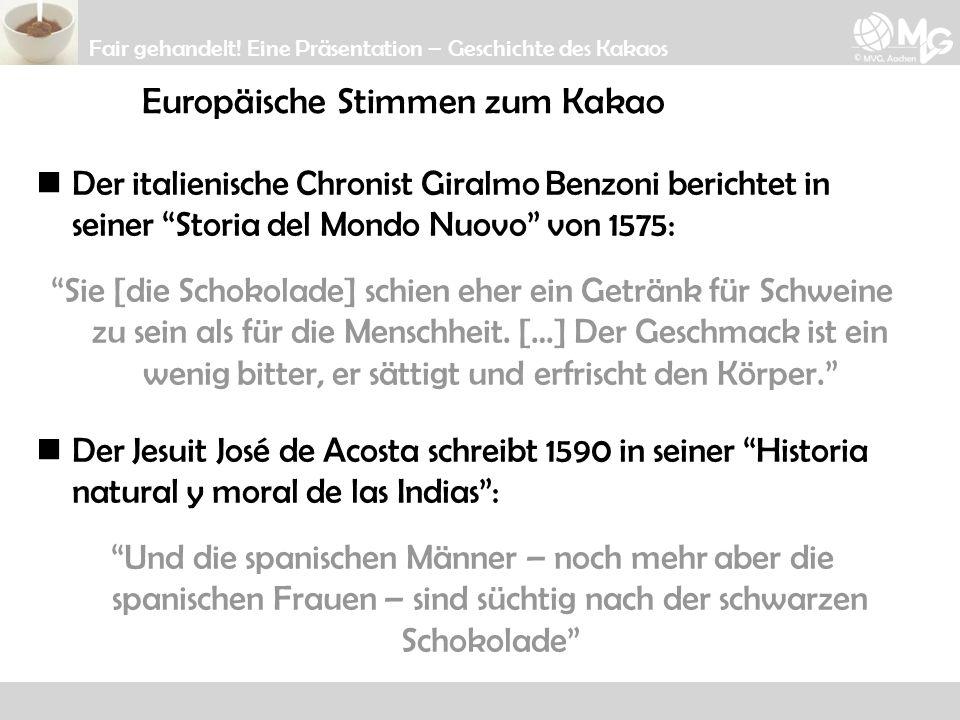 Der italienische Chronist Giralmo Benzoni berichtet in seiner Storia del Mondo Nuovo von 1575: Sie [die Schokolade] schien eher ein Getränk für Schwei