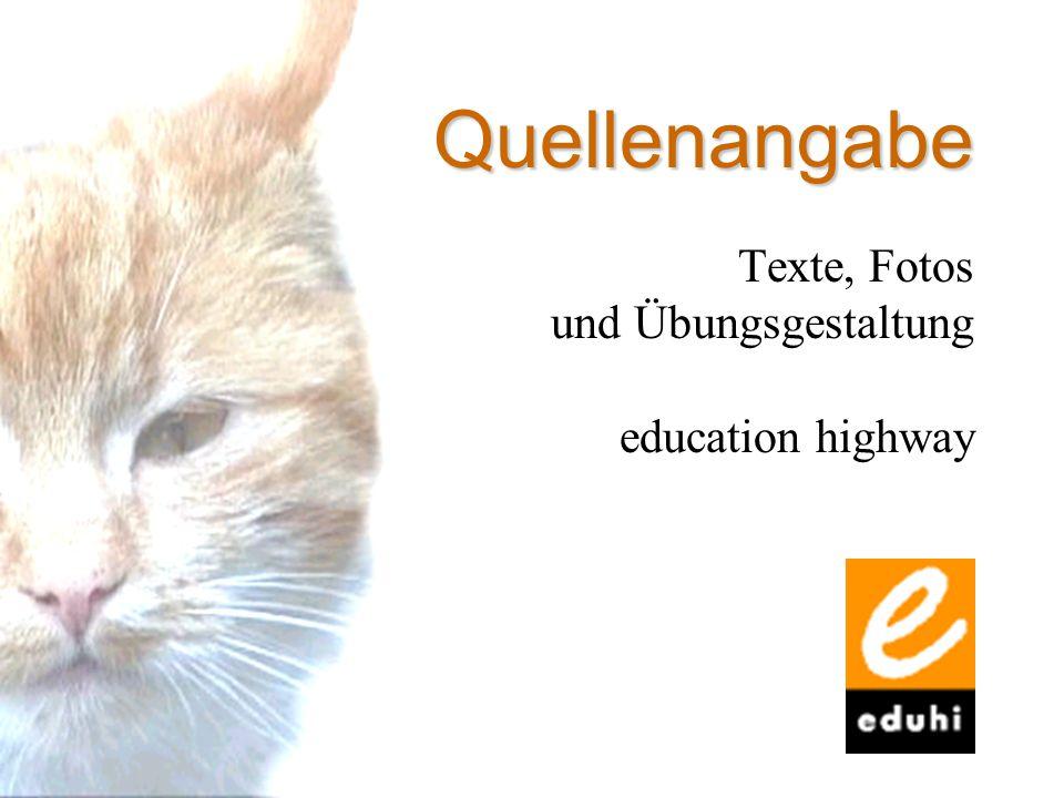 Quellenangabe Texte, Fotos und Übungsgestaltung education highway