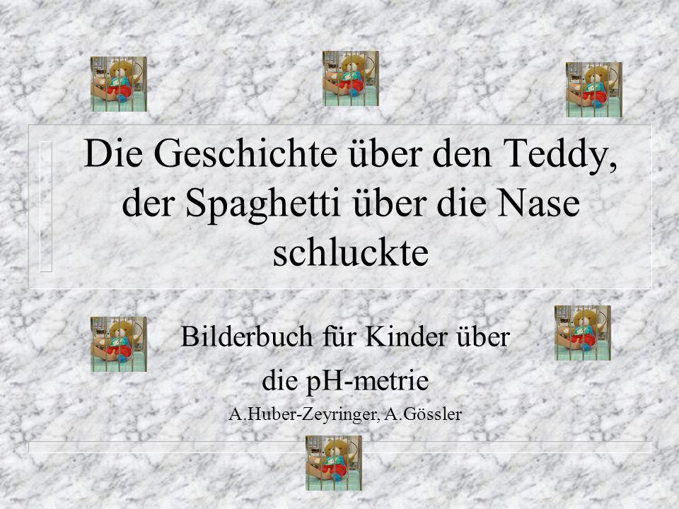 Die Geschichte über den Teddy, der Spaghetti über die Nase schluckte Bilderbuch für Kinder über die pH-metrie A.Huber-Zeyringer, A.Gössler