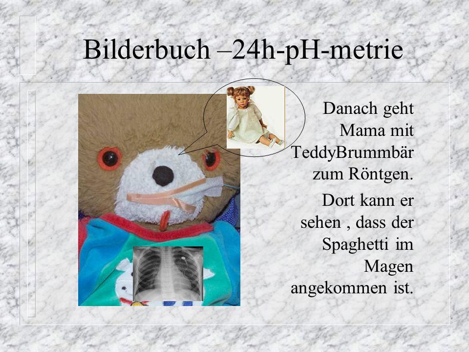 Danach geht Mama mit TeddyBrummbär zum Röntgen. Dort kann er sehen, dass der Spaghetti im Magen angekommen ist. Bilderbuch –24h-pH-metrie