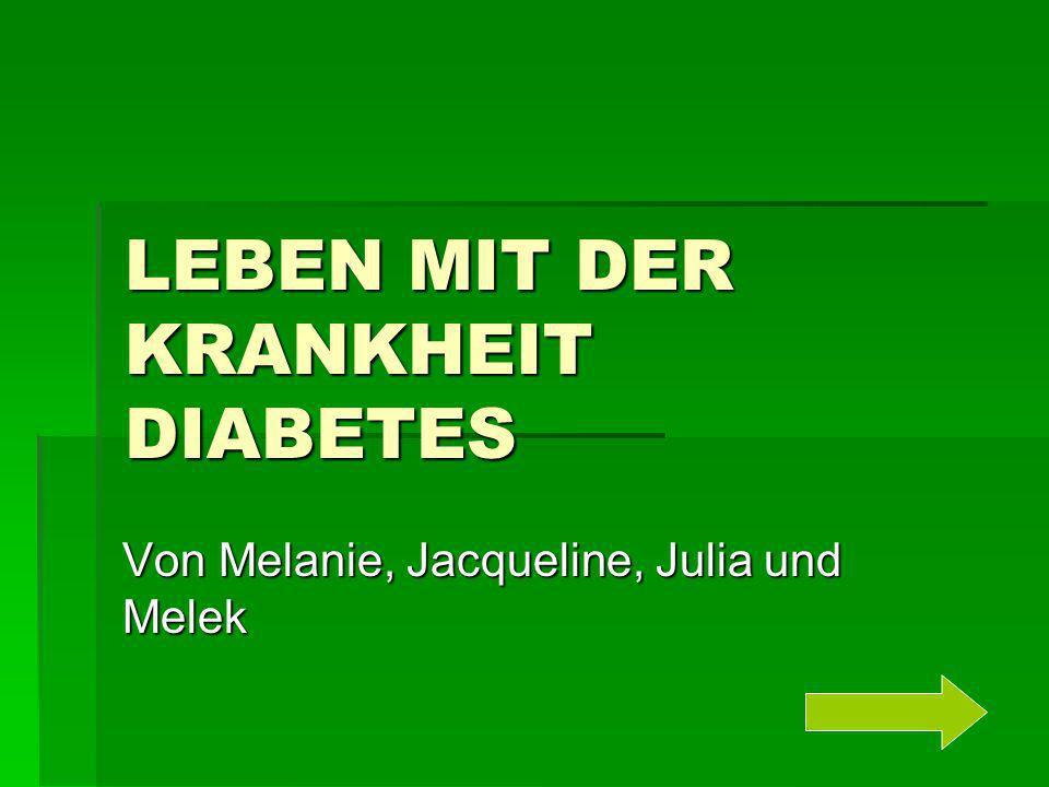 LEBEN MIT DER KRANKHEIT DIABETES Von Melanie, Jacqueline, Julia und Melek