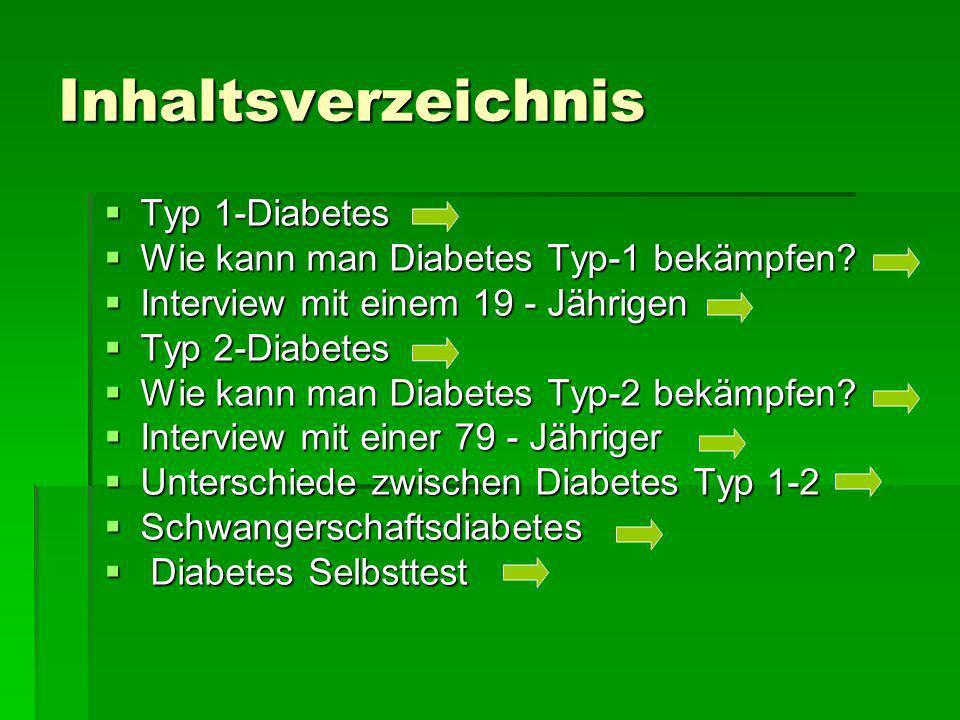 Inhaltsverzeichnis Typ 1-Diabetes Typ 1-Diabetes Wie kann man Diabetes Typ-1 bekämpfen? Wie kann man Diabetes Typ-1 bekämpfen? Interview mit einem 19
