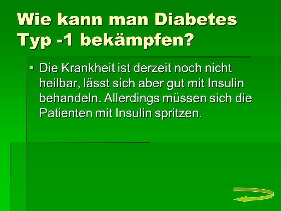 Wie kann man Diabetes Typ -1 bekämpfen? Die Krankheit ist derzeit noch nicht heilbar, lässt sich aber gut mit Insulin behandeln. Allerdings müssen sic