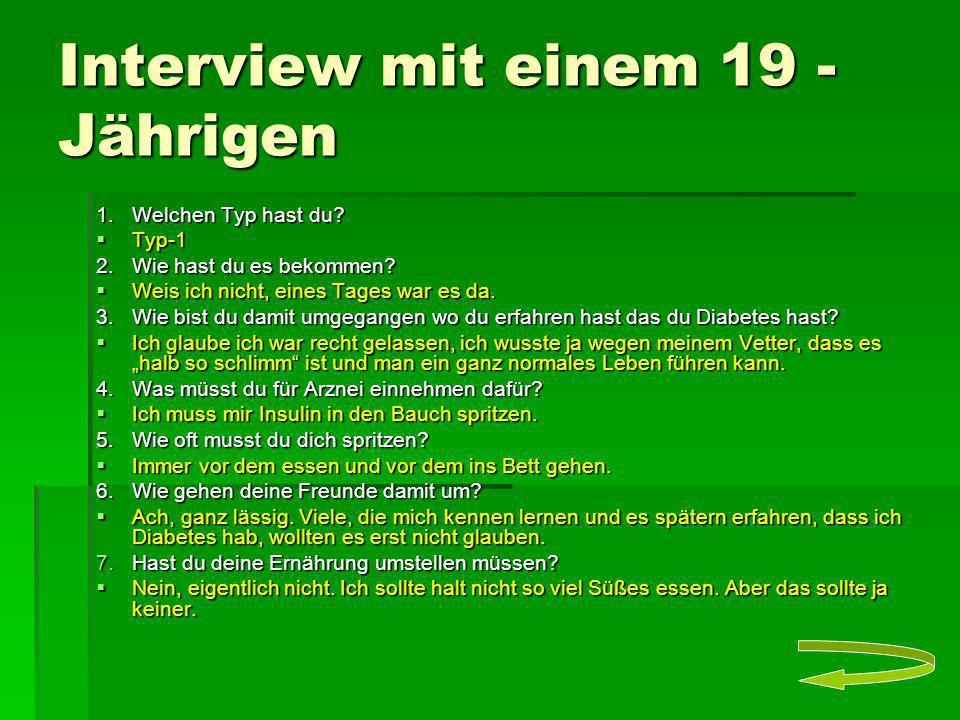 Interview mit einem 19 - Jährigen 1.Welchen Typ hast du? Typ-1 Typ-1 2. Wie hast du es bekommen? Weis ich nicht, eines Tages war es da. Weis ich nicht
