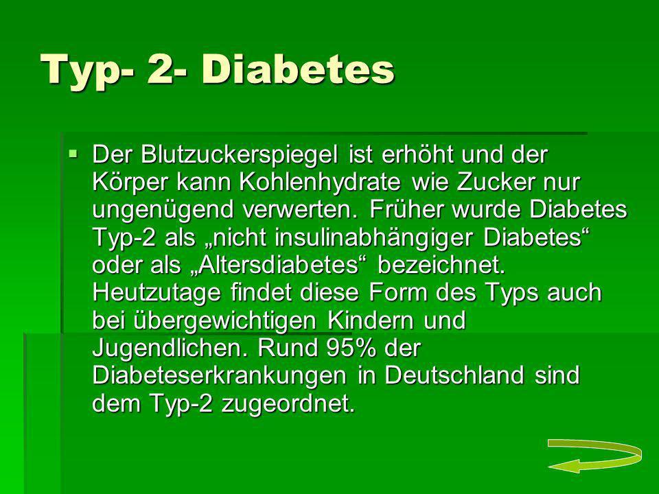 Typ- 2- Diabetes Der Blutzuckerspiegel ist erhöht und der Körper kann Kohlenhydrate wie Zucker nur ungenügend verwerten. Früher wurde Diabetes Typ-2 a