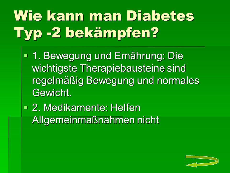 Wie kann man Diabetes Typ -2 bekämpfen? 1. Bewegung und Ernährung: Die wichtigste Therapiebausteine sind regelmäßig Bewegung und normales Gewicht. 1.