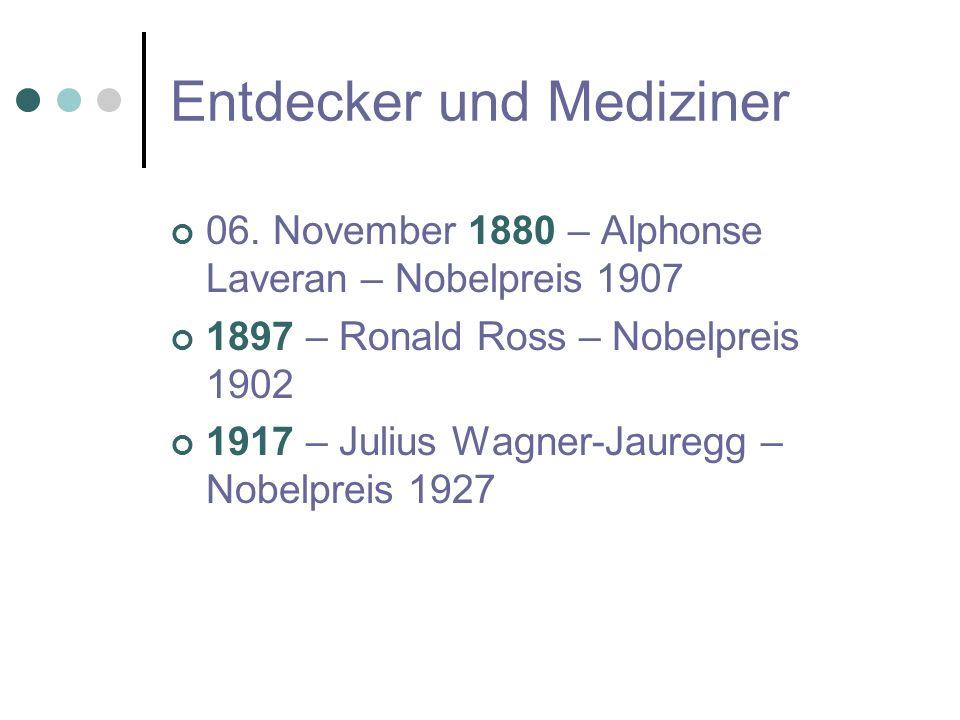 Entdecker und Mediziner 06. November 1880 – Alphonse Laveran – Nobelpreis 1907 1897 – Ronald Ross – Nobelpreis 1902 1917 – Julius Wagner-Jauregg – Nob