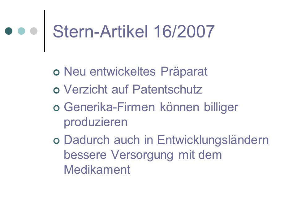 Stern-Artikel 16/2007 Neu entwickeltes Präparat Verzicht auf Patentschutz Generika-Firmen können billiger produzieren Dadurch auch in Entwicklungsländ