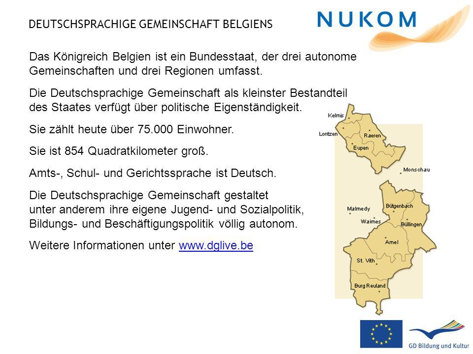 DEUTSCHSPRACHIGE GEMEINSCHAFT BELGIENS Das Königreich Belgien ist ein Bundesstaat, der drei autonome Gemeinschaften und drei Regionen umfasst. Die Deu