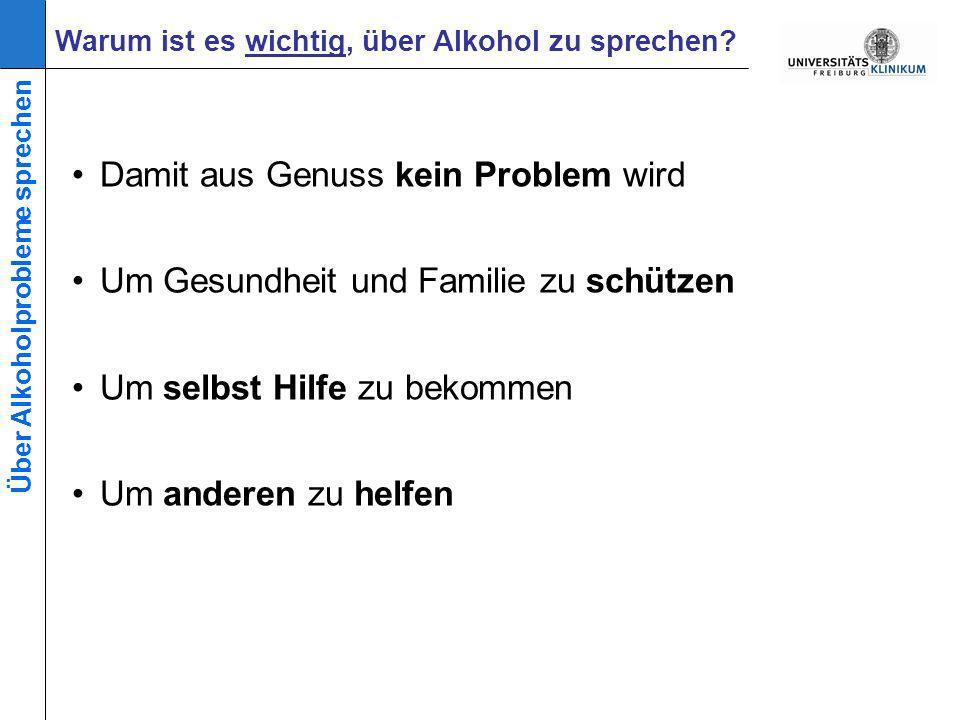 Damit aus Genuss kein Problem wird Um Gesundheit und Familie zu schützen Um selbst Hilfe zu bekommen Um anderen zu helfen Warum ist es wichtig, über Alkohol zu sprechen.