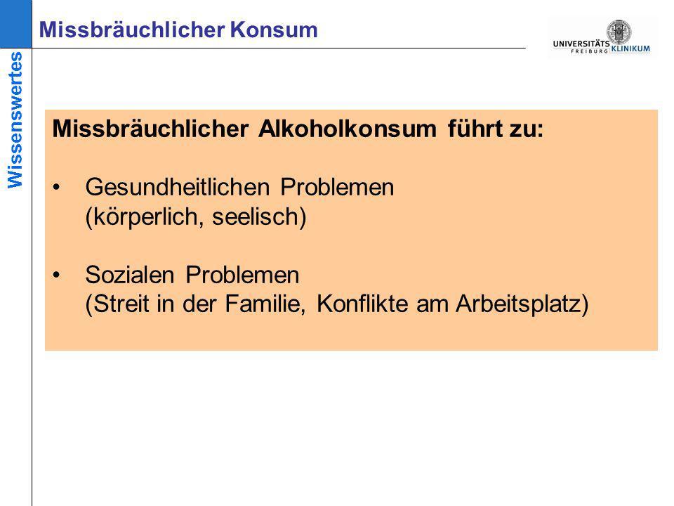 Missbräuchlicher Alkoholkonsum führt zu: Gesundheitlichen Problemen (körperlich, seelisch) Sozialen Problemen (Streit in der Familie, Konflikte am Arbeitsplatz) Missbräuchlicher Konsum Wissenswertes