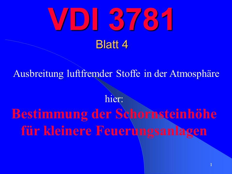 1 VDI 3781 Blatt 4 hier: Bestimmung der Schornsteinhöhe für kleinere Feuerungsanlagen Ausbreitung luftfremder Stoffe in der Atmosphäre