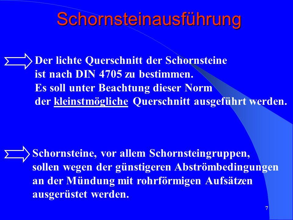 8 Der lichte Querschnitt der Aufsätze soll sich vom lichten Querschnitt des dazugehörigen Schornsteins nicht oder nur unwesentlich unterscheiden.
