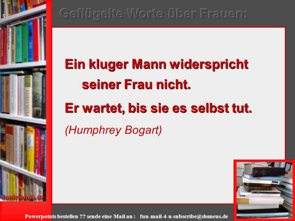 Powerpoints bestellen ?? sende eine Mail an : fun-mail-4-u-subscribe@domeus.de ENDE