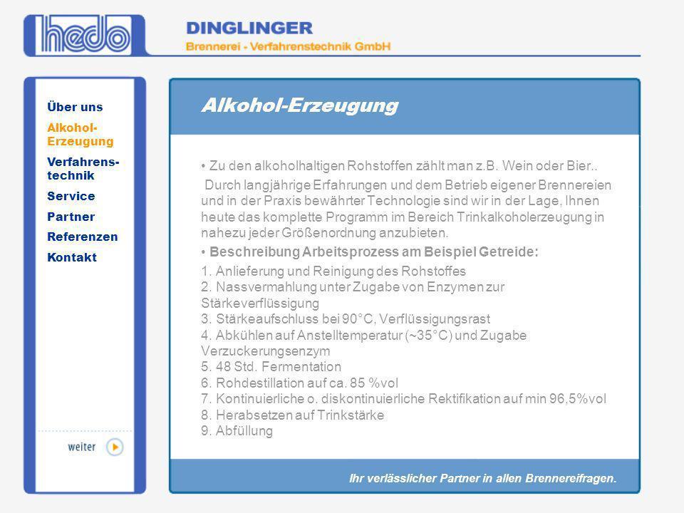 Alkohol-Erzeugung Zu den alkoholhaltigen Rohstoffen zählt man z.B. Wein oder Bier.. Durch langjährige Erfahrungen und dem Betrieb eigener Brennereien