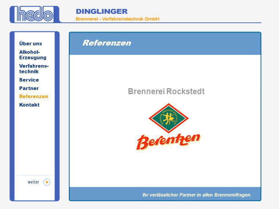 Referenzen Brennerei Rockstedt Über uns Alkohol- Erzeugung Verfahrens- technik Service Partner Referenzen Kontakt Ihr verlässlicher Partner in allen B