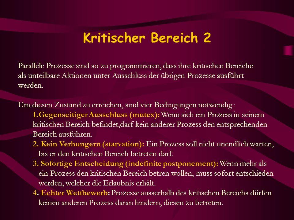 Kritischer Bereich 2 Parallele Prozesse sind so zu programmieren, dass ihre kritischen Bereiche als unteilbare Aktionen unter Ausschluss der übrigen P