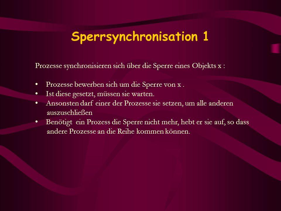 Sperrsynchronisation 1 Prozesse synchronisieren sich über die Sperre eines Objekts x : Prozesse bewerben sich um die Sperre von x. Ist diese gesetzt,