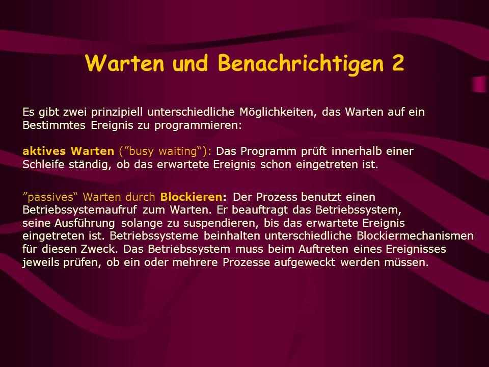 Warten und Benachrichtigen 2 Es gibt zwei prinzipiell unterschiedliche Möglichkeiten, das Warten auf ein Bestimmtes Ereignis zu programmieren: aktives