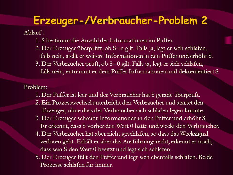 Erzeuger-/Verbraucher-Problem 2 Ablauf : 1. S bestimmt die Anzahl der Informationen im Puffer 2. Der Erzeuger überprüft, ob S=n gilt. Falls ja, legt e