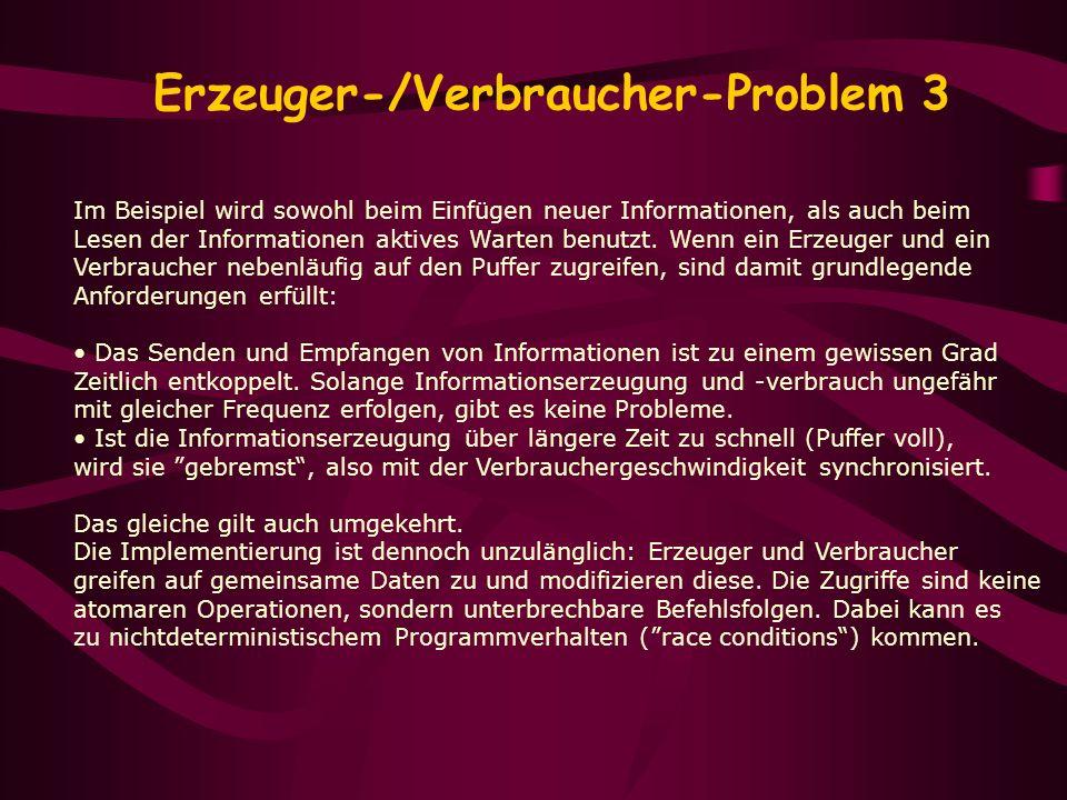 Erzeuger-/Verbraucher-Problem 3 Im Beispiel wird sowohl beim Einfügen neuer Informationen, als auch beim Lesen der Informationen aktives Warten benutz