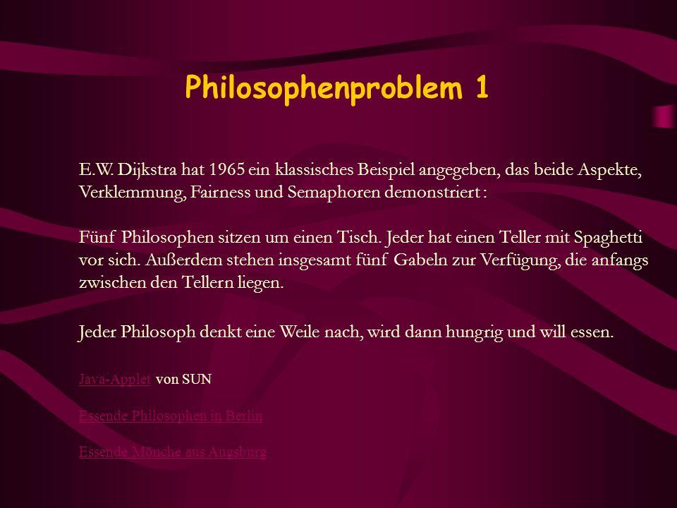 Philosophenproblem 1 E.W. Dijkstra hat 1965 ein klassisches Beispiel angegeben, das beide Aspekte, Verklemmung, Fairness und Semaphoren demonstriert :