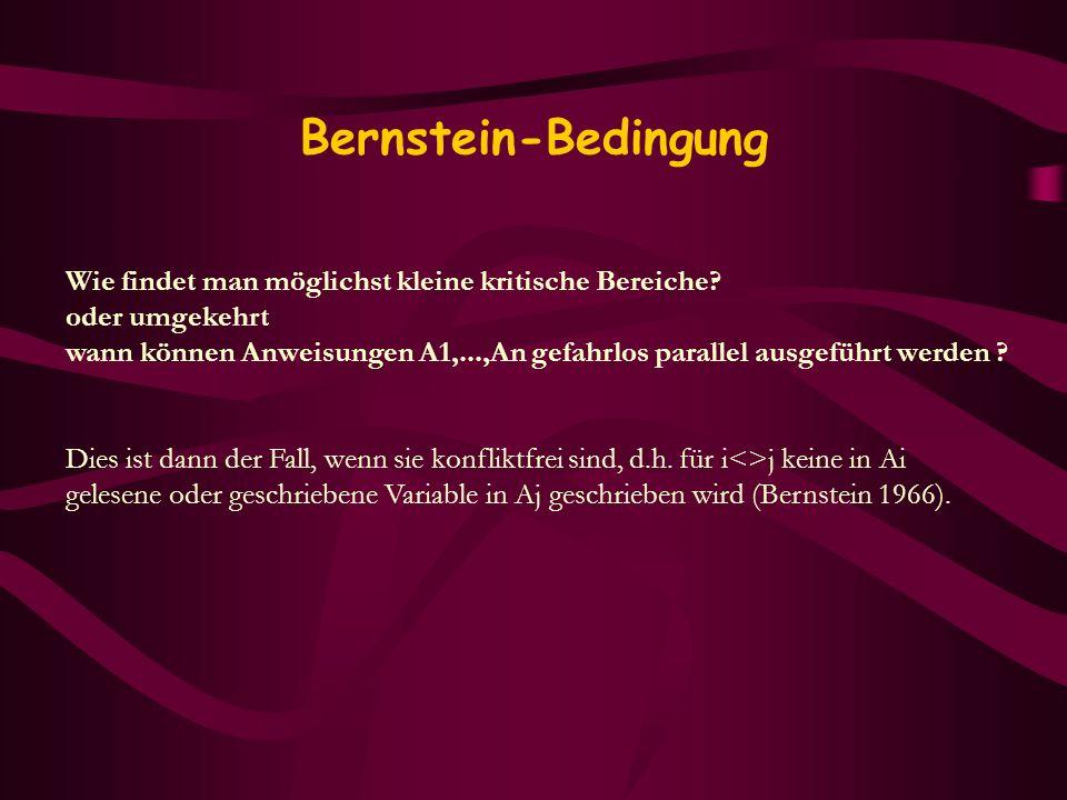 Bernstein-Bedingung Wie findet man möglichst kleine kritische Bereiche? oder umgekehrt wann können Anweisungen A1,...,An gefahrlos parallel ausgeführt