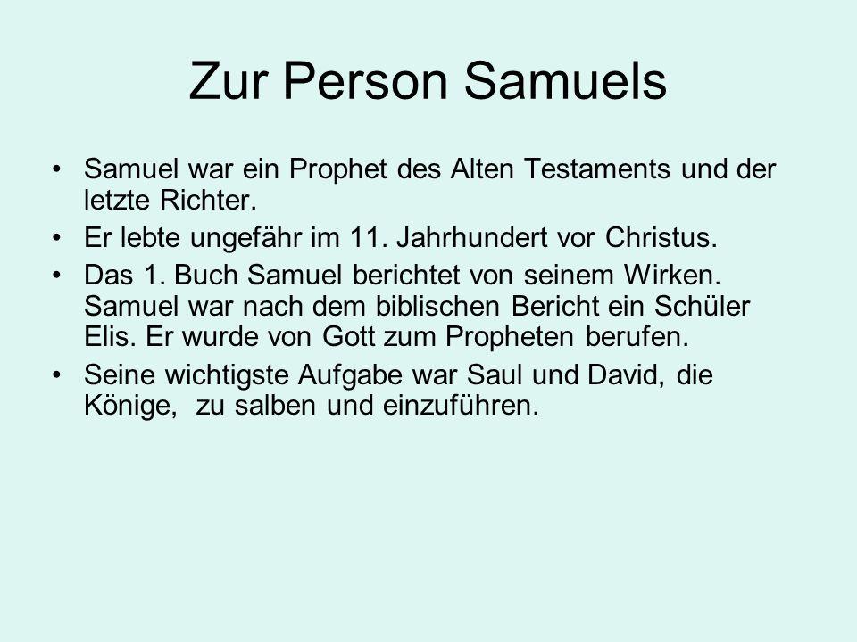 Zur Person Samuels Samuel war ein Prophet des Alten Testaments und der letzte Richter.