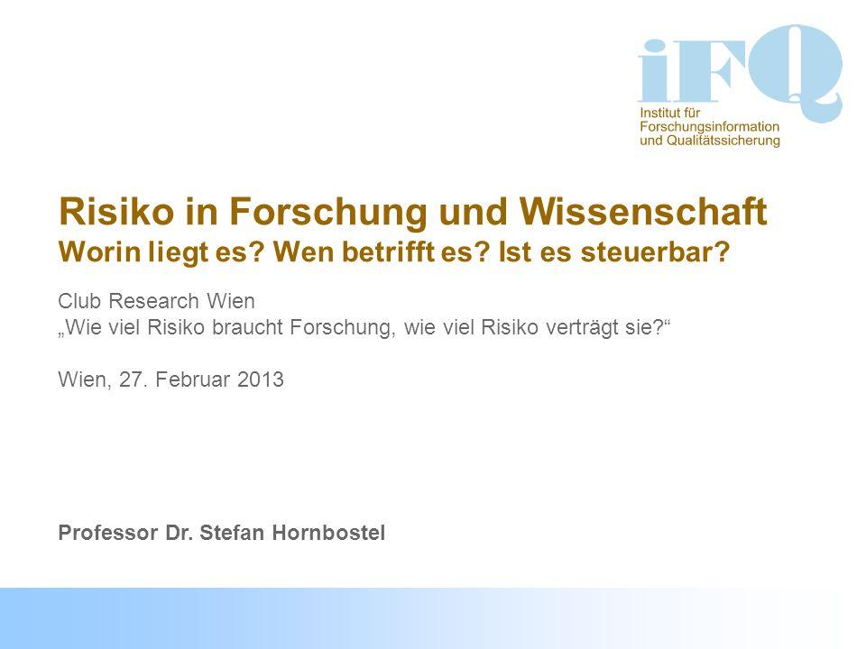 Risiko, Innovation und Förderung von riskanter Forschung Institut für Forschungsinformation und Qualitätssicherung Stefan Hornbostel 12