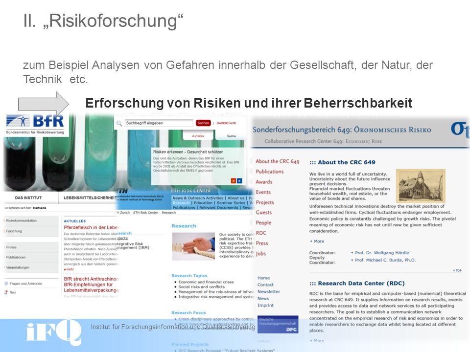II. Risikoforschung zum Beispiel Analysen von Gefahren innerhalb der Gesellschaft, der Natur, der Technik etc. Erforschung von Risiken und ihrer Beher