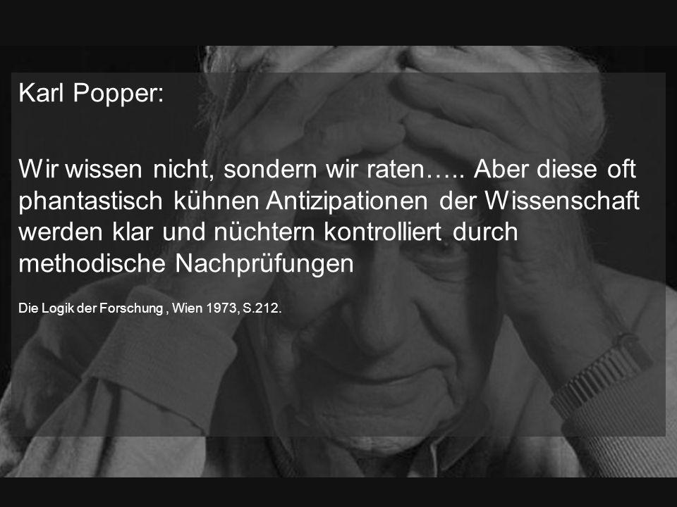 Karl Popper: Wir wissen nicht, sondern wir raten…..