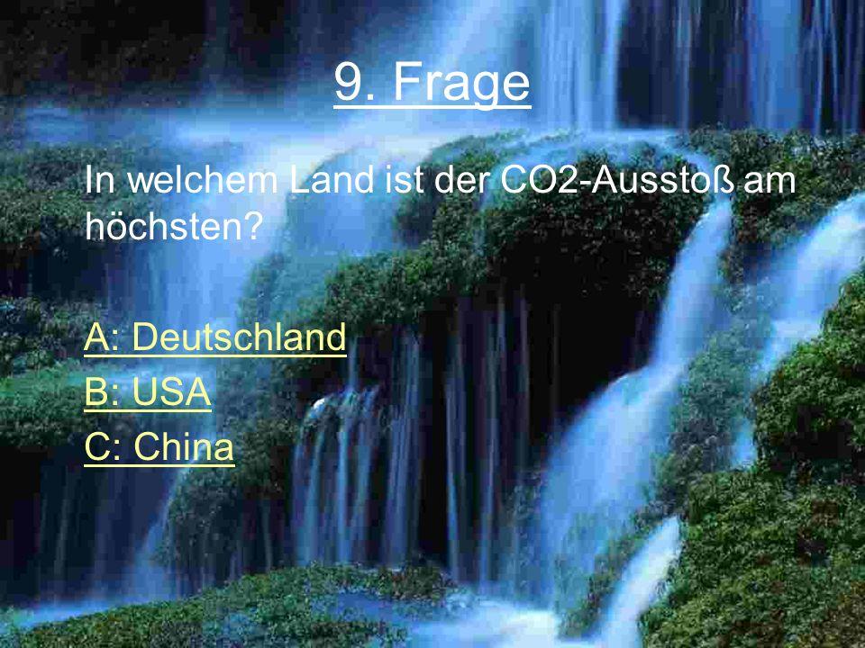 9. Frage In welchem Land ist der CO2-Ausstoß am höchsten? A: Deutschland B: USA C: China
