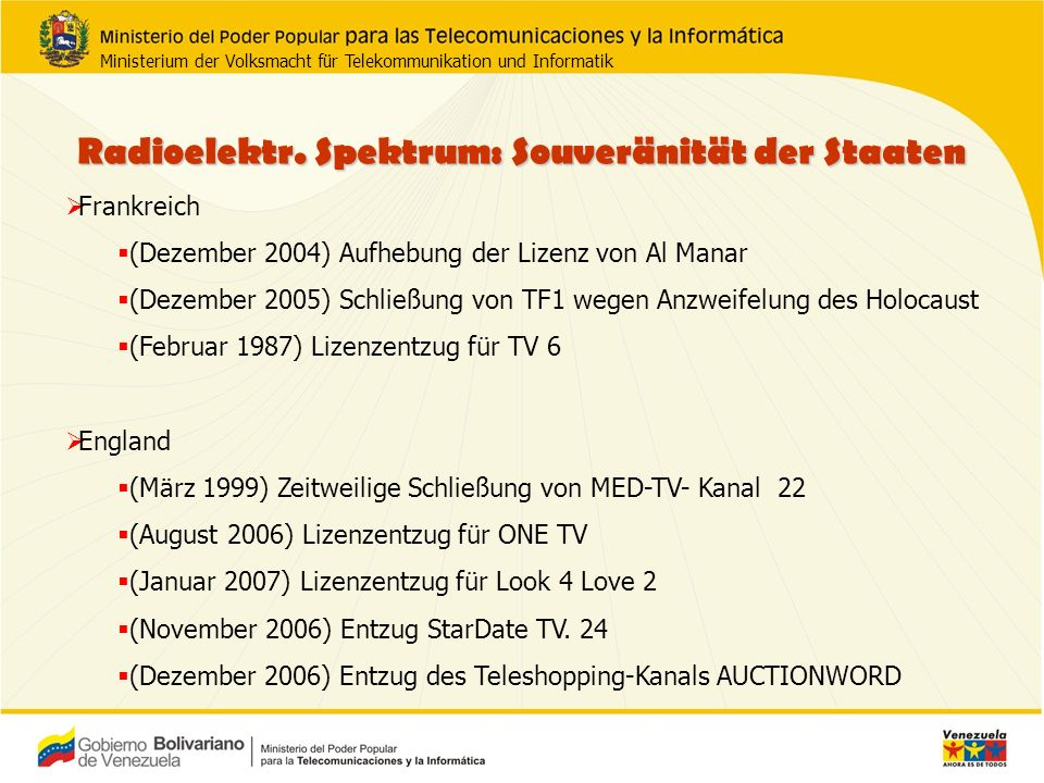 Frankreich (Dezember 2004) Aufhebung der Lizenz von Al Manar (Dezember 2005) Schließung von TF1 wegen Anzweifelung des Holocaust (Februar 1987) Lizenzentzug für TV 6 England (März 1999) Zeitweilige Schließung von MED-TV- Kanal 22 (August 2006) Lizenzentzug für ONE TV (Januar 2007) Lizenzentzug für Look 4 Love 2 (November 2006) Entzug StarDate TV.