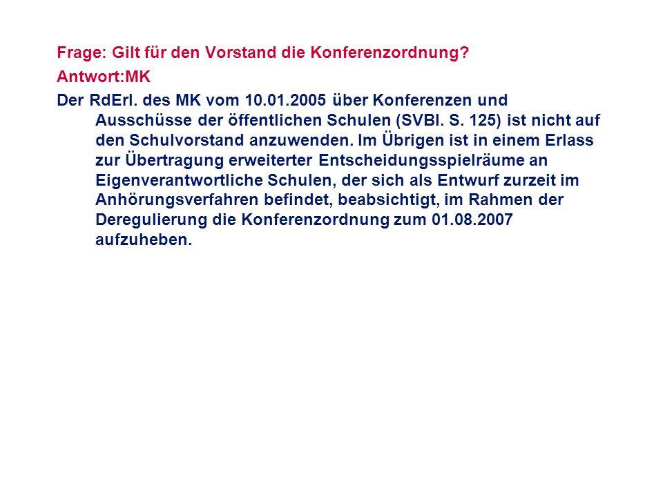 Frage: Gilt für den Vorstand die Konferenzordnung? Antwort:MK Der RdErl. des MK vom 10.01.2005 über Konferenzen und Ausschüsse der öffentlichen Schule