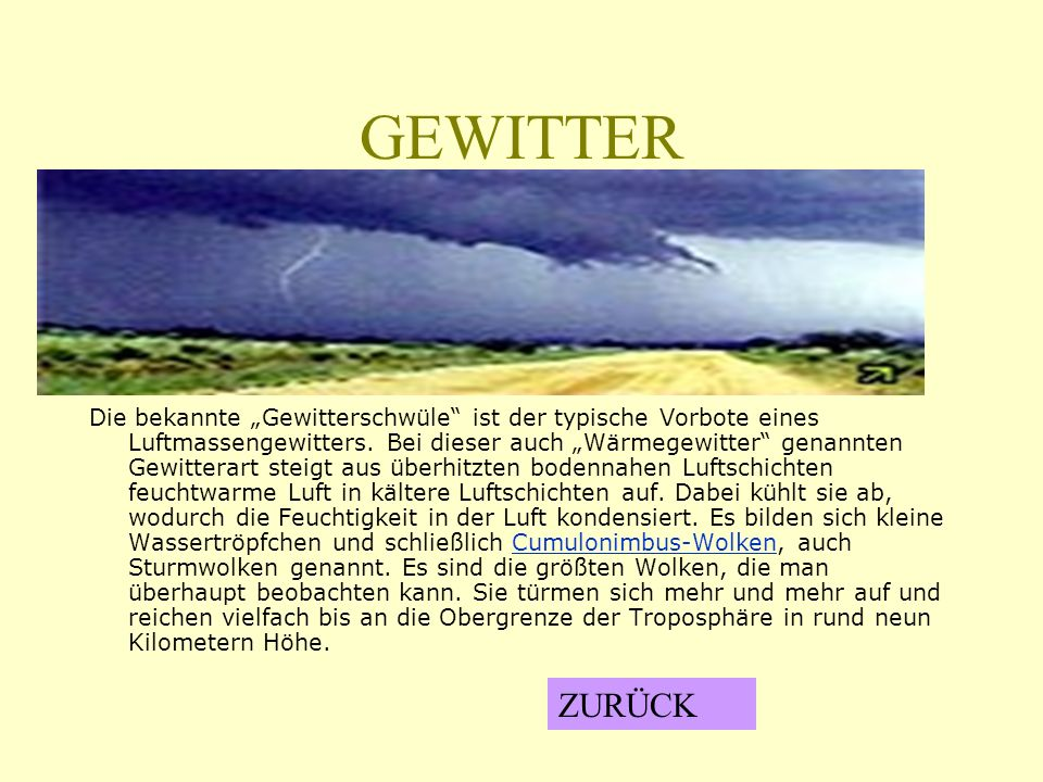 GEWITTER Die bekannte Gewitterschwüle ist der typische Vorbote eines Luftmassengewitters. Bei dieser auch Wärmegewitter genannten Gewitterart steigt a