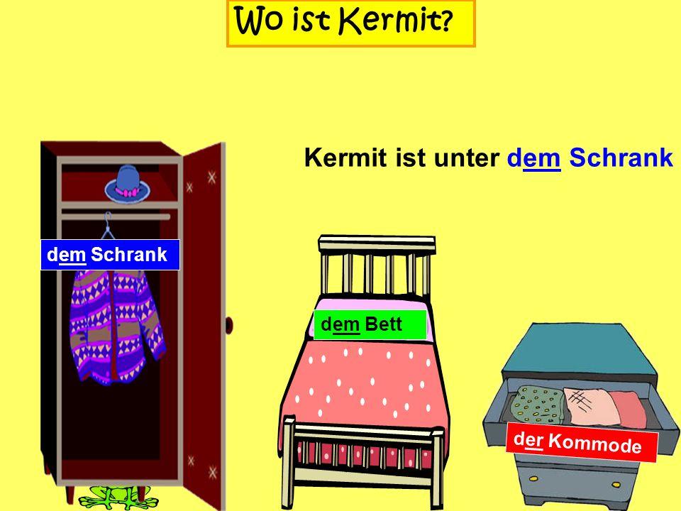 dem Schrank Wo ist Kermit? dem Bett der Kommode Kermit ist hinter dem Schrank