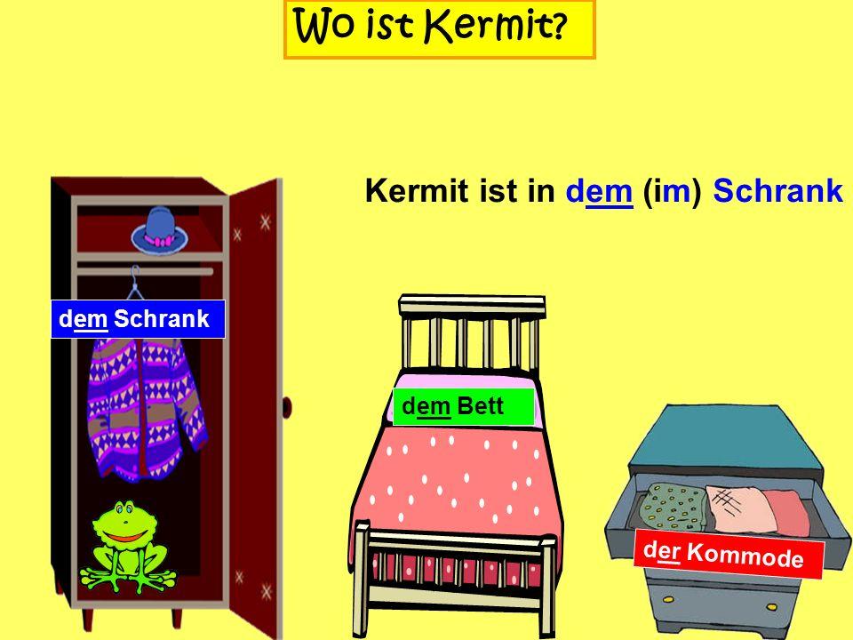 dem Schrank Wo ist Kermit? dem Bett der Kommode Kermit ist zwischen dem Schrank und dem Bett