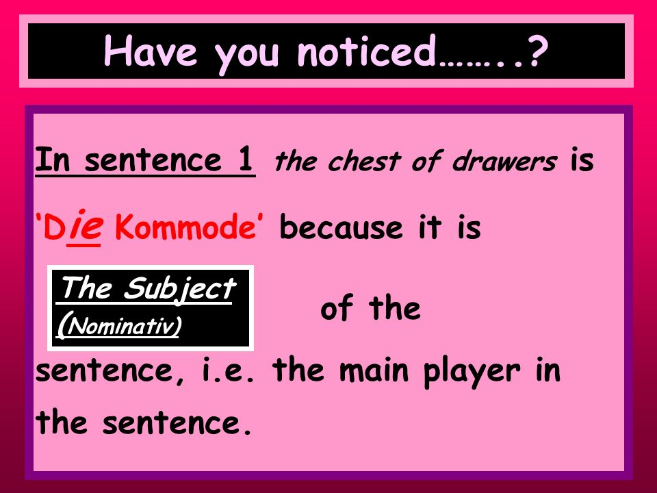 altDie Kommode ist (the chest of drawers is old) der Kommode aufDie Lampe ist (the lamp is on the chest of drawers) Have a look at the following 2 sentences:
