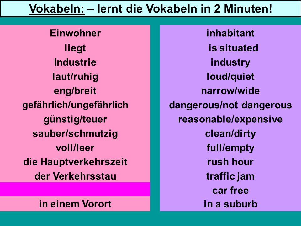 liegt Industrie laut/ruhig eng/breit gefährlich/ungefährlich günstig/teuer sauber/schmutzig voll/leer die Hauptverkehrszeit der Verkehrsstau autofrei