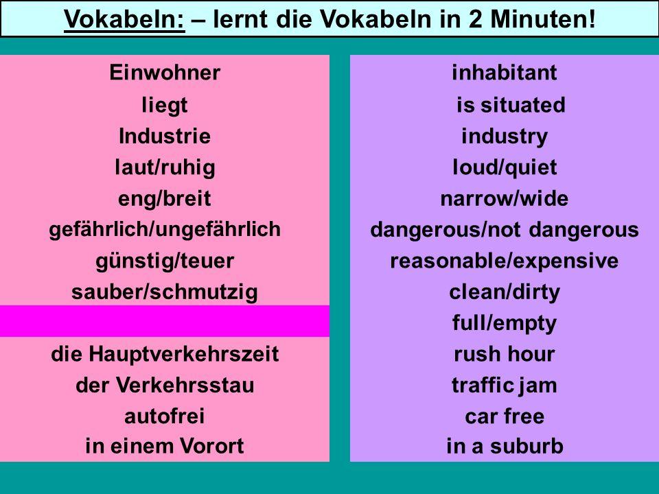 Industrie laut/ruhig eng/breit gefährlich/ungefährlich günstig/teuer sauber/schmutzig voll/leer die Hauptverkehrszeit der Verkehrsstau autofrei is sit