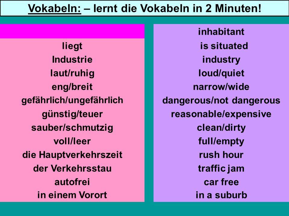 liegt Industrie laut/ruhig eng/breit gefährlich/ungefährlich günstig/teuer sauber/schmutzig die Hauptverkehrszeit der Verkehrsstau autofrei is situate