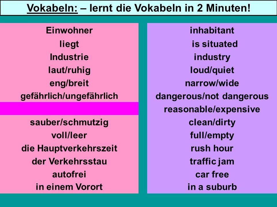 liegt Industrie laut/ruhig gefährlich/ungefährlich günstig/teuer sauber/schmutzig voll/leer die Hauptverkehrszeit der Verkehrsstau autofrei is situate