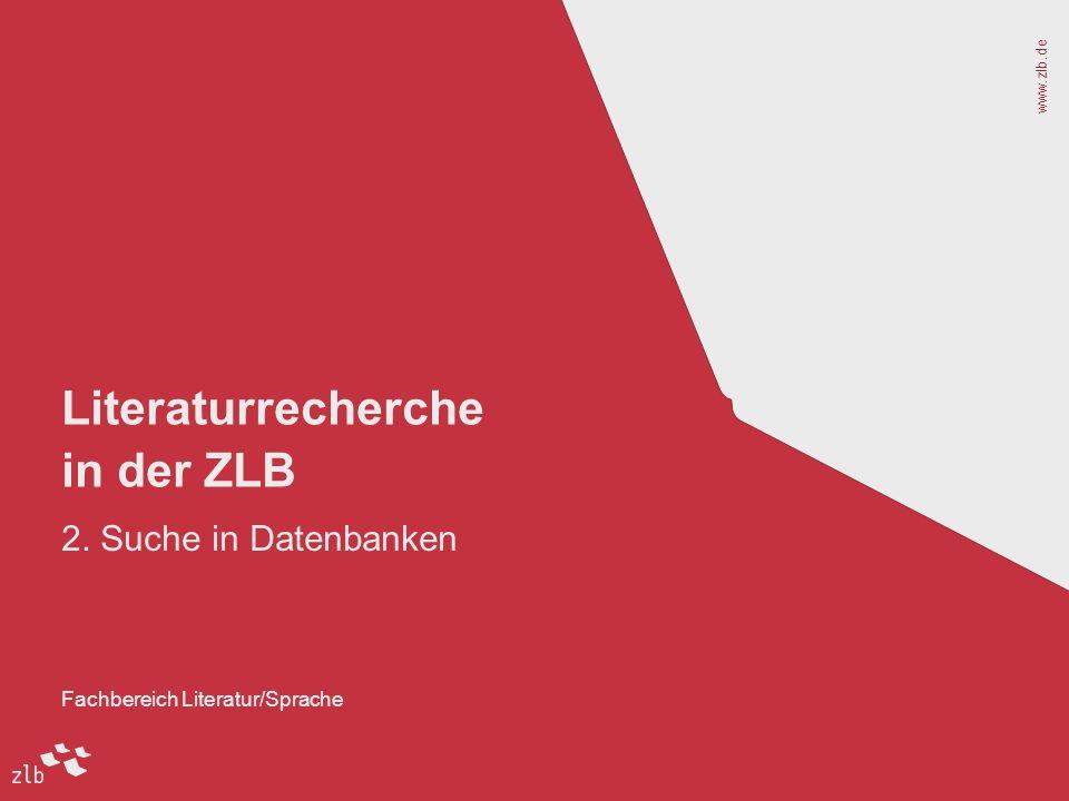 www.zlb.de Fachbereich Literatur/Sprache Literaturrecherche in der ZLB 2. Suche in Datenbanken