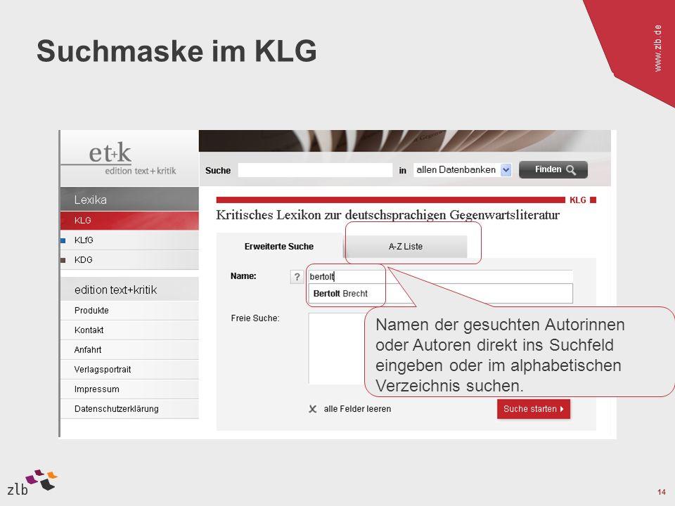 www.zlb.de 14 Suchmaske im KLG Namen der gesuchten Autorinnen oder Autoren direkt ins Suchfeld eingeben oder im alphabetischen Verzeichnis suchen.