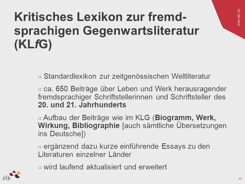 www.zlb.de 17 Kritisches Lexikon zur fremd- sprachigen Gegenwartsliteratur (KLfG) Standardlexikon zur zeitgenössischen Weltliteratur ca.