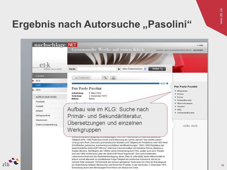 www.zlb.de 18 Ergebnis nach Autorsuche Pasolini Aufbau wie im KLG: Suche nach Primär- und Sekundärliteratur, Übersetzungen und einzelnen Werkgruppen